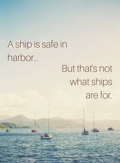 A ship is safe in harbor... but that's not what ships are for. Click on this image to see the most comprehensive selection of leadership quotes!