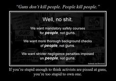 I don't think guns should be taken away, I just want mass shootings and other recklessness with guns to stop...