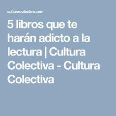 5 libros que te harán adicto a la lectura | Cultura Colectiva - Cultura Colectiva