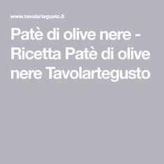 Patè di olive nere - Ricetta Patè di olive nere Tavolartegusto