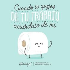 """""""Un poco de razón tiene If your job is getting you down, just think of what I have to put up with"""" Cute Quotes, Great Quotes, Inspirational Quotes, Spanish Humor, Spanish Quotes, Funny Images, Funny Pictures, Coaching, Funny Cute"""