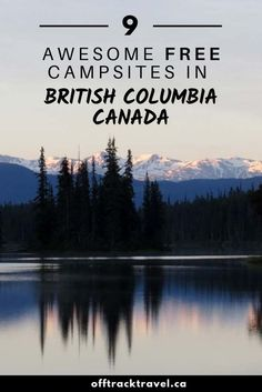 Looking for adventure this summer but don't want to break the bank? You need to go camping! Here are just a few of my favourite vehicle accessible free campsites in British Columbia, Canada British Columbia, Columbia Travel, Gros Morne, Canada Travel, Canada Canada, Canada Trip, Vancouver Island, Camping Gear, Backpacking Meals