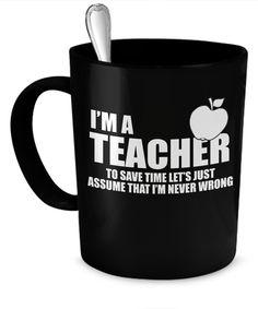 I'm a Teacher - Never Wrong!  #gift#teacher $19.95