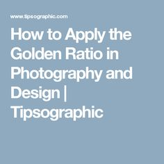 How to Apply the Golden Ratio in Photography and Design | Tipsographic