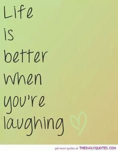 Insprational quotes...life and laughter...