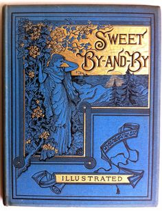Sweet By and By by S.Fillmore Bennett, New York: E.P.Dutton & Company  1885 | Beautiful Antique Books