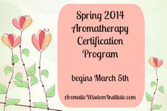 Spring 2014 235-hour NAHA Approved Aromatherapy Certification Program.