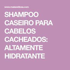 SHAMPOO CASEIRO PARA CABELOS CACHEADOS: ALTAMENTE HIDRATANTE Aloe Vera, Curly Hair Styles, Hair Beauty, Calm, How To Make, Shampoos, Hinata, Rapunzel, Pasta