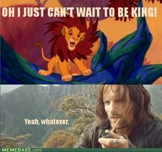Aragorn's a little more laid back about the whole king business. He's gotta go on a road trip first and stuff, maybe meet a girl. You can't tie him down, man.