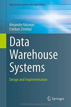 Data Warehouse Systems: Design and Implementation (Data-Centric Systems and Applications): Amazon.co.uk: Alejandro Vaisman, Esteban Zimanyi: 9783642546549: Books