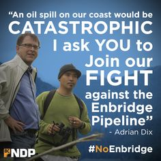 """An oil spill on our coast would be catastrophic. I ask you to join our fight against the Enbridge Pipeline""   — Adrian Dix    Add your name: http://www.bcndp.ca/enbridge"