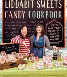 The Liddabit Sweets Candy Cookbook: How To Make Truly Scrumptious Candy In Your Own Kitchen! PDF