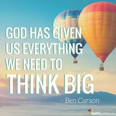 """God has given us everything we need to think big."" #YouHaveABrain 
