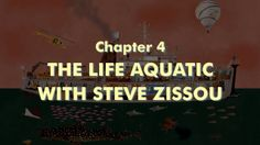 THE WES ANDERSON COLLECTION CHAPTER 4: THE LIFE AQUATIC WITH STEVE ZISSOU. Adapted from the book THE WES ANDERSON COLLECTION by Matt Zoller ...