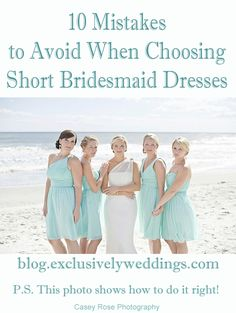 10 Mistakes to Avoid When Choosing Short Bridesmaids Dresses | See more  http://blog.exclusivelyweddings.com/2014/03/22/10-mistakes-to-avoid-when-choosing-short-bridesmaid-dresses/