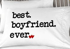 Best Boyfriend Ever pillowcase: Instead of a Valentines Card, say it on a pillow case! Romance in the Bedroom at its best. ONE standard pillow case