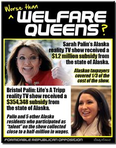 """REAL welfare queens! Truly disturbing on multiple levels. Think about that for a minute: STATE funding for """"reality"""" TV? Seriously??? It's true. The government and media go to bed together every day in every way and we the tax-payers get to pay big money, not just for Sara Palin's opulent lifestyle, but for the propaganda we are being fed."""