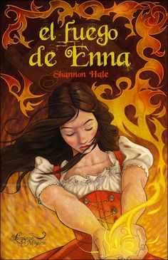 The cover of the Spanish version of Enna Burning by Shannon Hale. I haven't read it yet, but this cover makes me want to! It's so gorgeous. Why can't English books have covers like this?