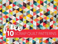 10 Fun & Free Scrap Quilt Patterns