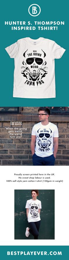 """Hunter S Thompson inspired t-shirt! Featuring quote """"When the going gets weird, the weird turn pro"""""""