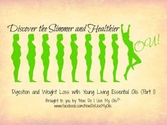 """Discover the Slimmer and Healthier You (Part 1)!  Digestion and Weight Loss with Young Living Essential Oils.  Brought to you by """"How Do I Use My Oils?""""  www.facebook.com/HowDoIUseMyOils"""