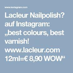 """Lacleur Nailpolish auf Instagram: """"best colours, best varnish! www.lacleur.com 12ml=€ 8,90 WOW"""""""