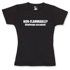 NON-FLAMMABLE? challenge accepted.