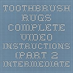 Toothbrush Rugs Complete Video Instructions Part 2 Intermediate Rag Rug Cafe