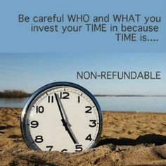 Time is non-refundable.