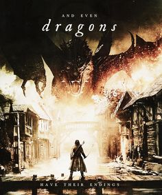 """And even dragons have their endings."" The Hobbit: Battle of the Five Armies"