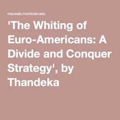'The Whiting of Euro-Americans: A Divide and Conquer Strategy', by Thandeka Also MLK Where Do We Go From Here discussion: https://msuweb.montclair.edu/~franker/MLKAlternateDiscussionGuide06December2010.pdf