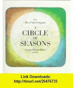 A Circle of Seasons (9780823406562) Myra Cohn Livingston, Leonard Everett Fisher , ISBN-10: 0823406563  , ISBN-13: 978-0823406562 ,  , tutorials , pdf , ebook , torrent , downloads , rapidshare , filesonic , hotfile , megaupload , fileserve