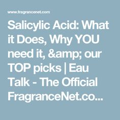 Salicylic Acid: What it Does, Why YOU need it, & our TOP picks | Eau Talk - The Official FragranceNet.com Blog