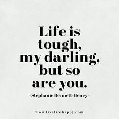 Life is tough but so are you | Quotes to live by for women.