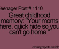 I used to that too. And so did my friends. Ur moms always found fairly quickly, but we did stall them for a lil bit
