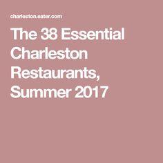 The 38 Essential Charleston Restaurants, Summer 2017