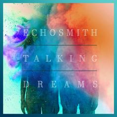 Echosmith Talking Dreams // What a dreamy CD cover. Love the color and motion here.