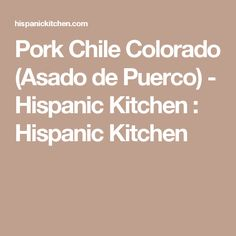 Pork Chile Colorado (Asado de Puerco) - Hispanic Kitchen : Hispanic Kitchen