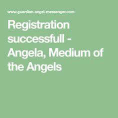 Registration successfull - Angela, Medium of the Angels Free Angel, Your Guardian Angel, Numerology, Thankful, Medium, Words, Horse, Medium Long Hairstyles