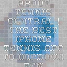 About Tennis Central | The Best iPhone Tennis App to Improve Tennis Fast