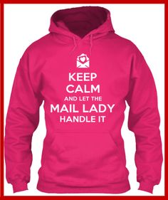 LET THE MAIL LADY HANDLE IT. Fun shirt for mail carriers.
