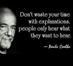 Don't waste your time with expectations. People only her what they want to hear.
