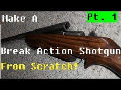 Make A Break Action Shotgun From Scratch Pt. 1 - YouTube