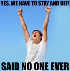 Just win, and you don't have to ref!