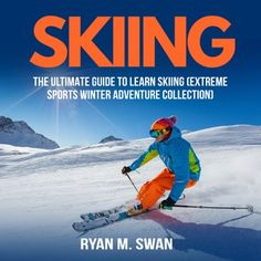 Skiing: The Ultimate Guide To Learn Skiing (Extreme Sports ...