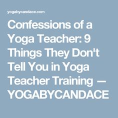 Confessions of a Yoga Teacher: 9 Things They Don't Tell You in Yoga Teacher Training — YOGABYCANDACE