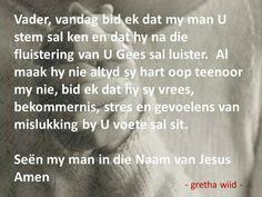 'n Gebed vir jou msn Qoutes, Life Quotes, Afrikaans Quotes, My Man, Prayers, Sayings, Lisa, Spiritual, Angels
