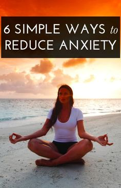 6 ways to reduce your anxiety*