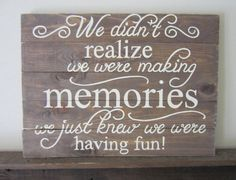 We Didn't Realize We Were Making Memories We Just by MsDsSigns, $60.00