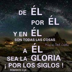 Porque de él, y por él, y para él, son todas las cosas. A él sea la gloria por los siglos. Amén. Romanos 11:36 RVR1960 http://bible.com/149/rom.11.36.RVR1960